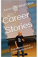Career Stories: True stories from a career well executed Kindle Edition