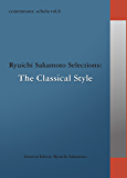 commmons: schola vol.6 Ryuichi Sakamoto Selections:The Classical Style commmons schola