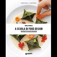 A scuola di Food Design: Impiattare con gusto e creatività (Italian Edition)