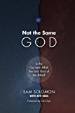 Not the Same God: Is the Qur'anic Allah the Lord God of the Bible?