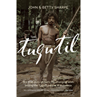 The Tugutil: The true story of God's life-changing work among the Tugutil people of Indonesia