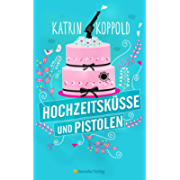 Hochzeitsküsse und Pistolen (Roman) (German Edition)