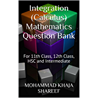 Integration (Calculus) Mathematics Question Bank: For 11th Class, 12th Class, HSC and Intermediate