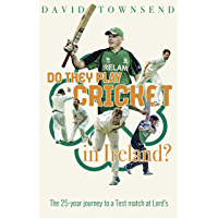 Do They Play Cricket in Ireland?: A 25-year Journey to a Test Match at Lord's
