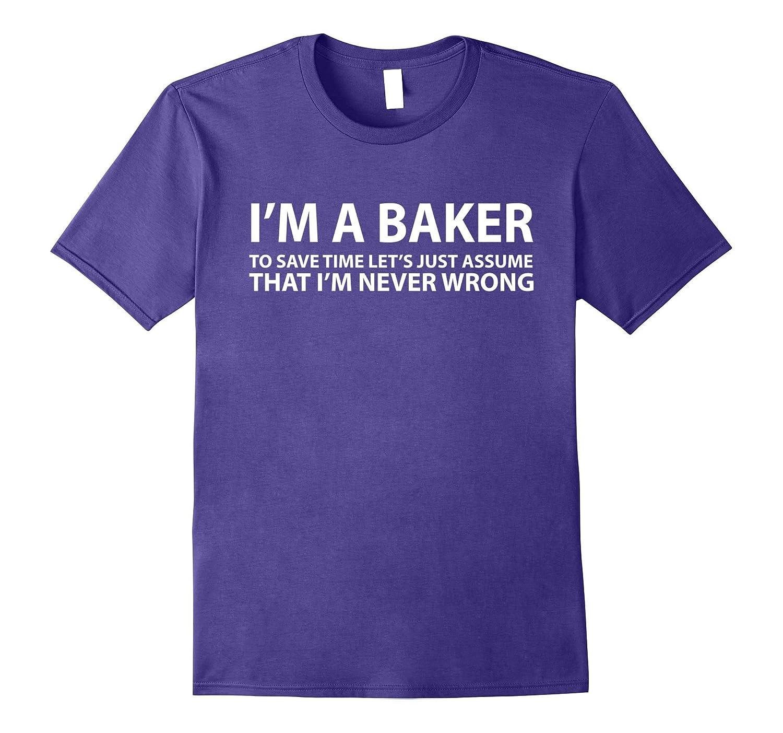 Baker Assume Im Never Wrong Funny Gift T-Shirt-TJ