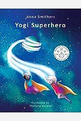 Yogi Superhero: A Children's book about yoga, mindfulness and managing busy mind and negative emotions (Yogi Superhero Series) Kindle Edition