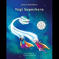 Yogi Superhero: A Children's Book about Yoga, Mindfulness, and Emotions (Yogi Superhero Series)