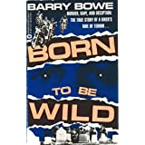 Born to Be Wild: Murder, Rape, and Deception: The True Story of a Biker's Ride of Terror . . .