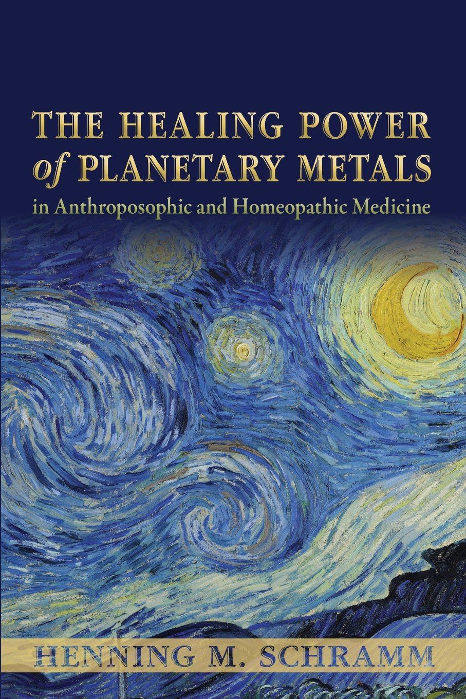 The Healing Power Of Planetary Metals In Anthroposophic And Homeopathic Medicine
