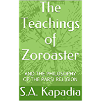 The Teachings of Zoroaster: AND THE PHILOSOPHY OF THE PARSI RELIGION