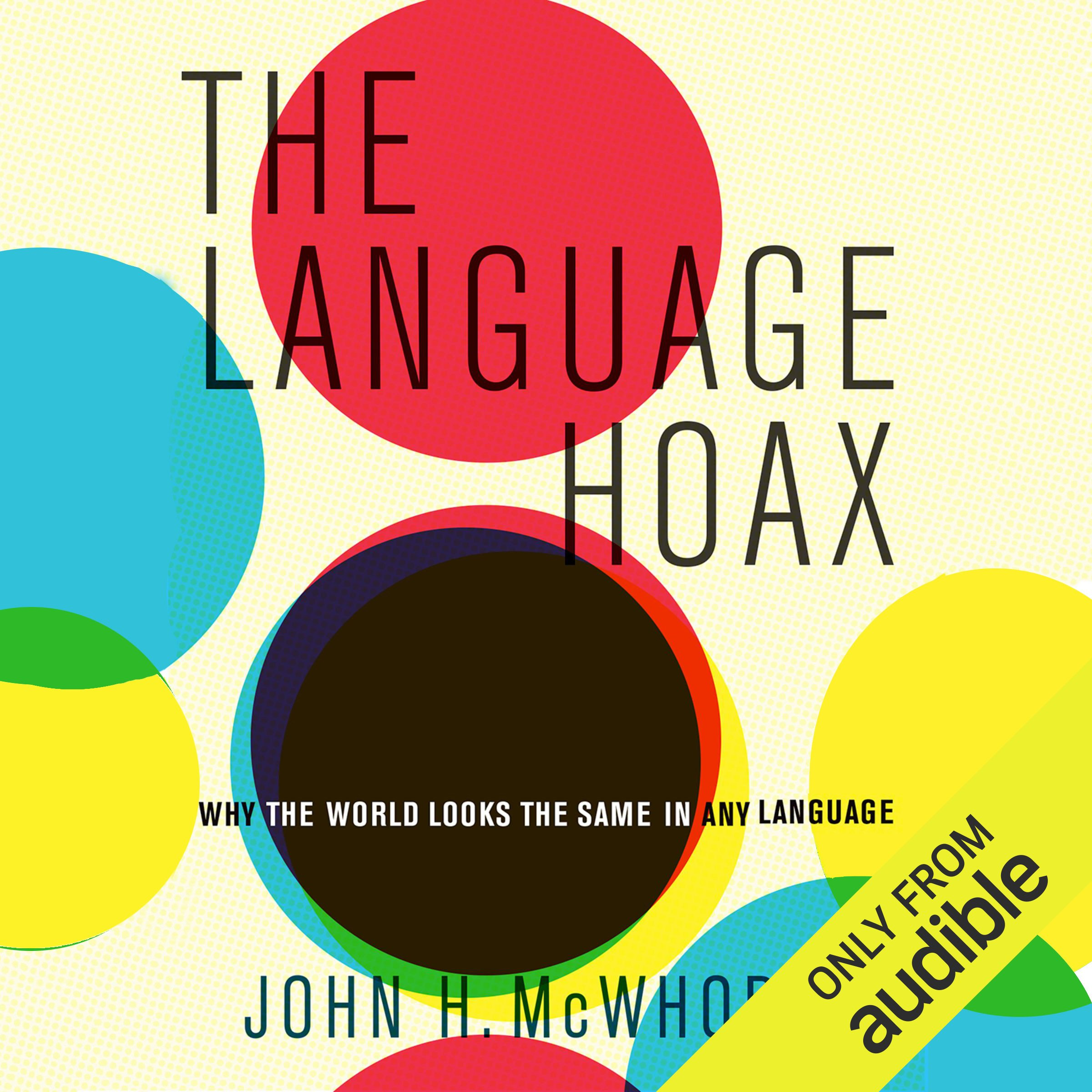 The Language Hoax: Why the World Looks the Same in Any Language by Audible Studios