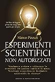 Esperimenti scientifici non autorizzati: Finalmente svelate le invenzioni che possono cambiare il mondo. Tecnologie straordinare facilmente applicabili ... usare un cacciavite o svitare una lampadina.