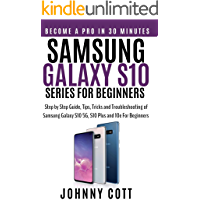 Samsung Galaxy s10 Series for Beginners: Step by Step Guide, Tips, Tricks and Troubleshooting of Samsung Galaxy s10, s10 plus and 10e for Beginners