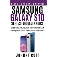 Samsung Galaxy s10 Series for Beginners: Step by Step Guide, Tips, Tricks and Troubleshooting of Samsung Galaxy s10, s10 plus and 10e for Beginners (English Edition)