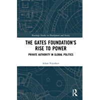 The Gates Foundation's Rise to Power: Private Authority in Global Politics