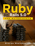 Ruby on Rails 5.0 for Autodidacts: Learn Ruby 2.3 and Rails 5.0
