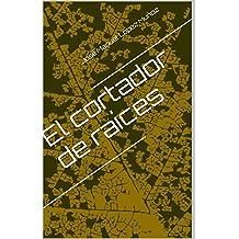 El cortador de raíces (Spanish Edition) Feb 22, 2014