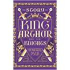 The Story of King Arthur and his Knights [Original Text With Illustration] (Illustrated)
