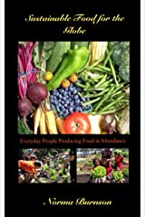 Sustainable Food for the Globe: Everyday People Producing Food In Abundance Kindle Edition
