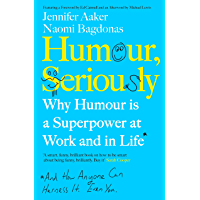 Humour, Seriously: Why Humour Is A Superpower At Work And In Life