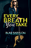 Every Breath You Take: Rock Stars in Disguise: Xan, Book 1 (Billionaires in Disguise 12)