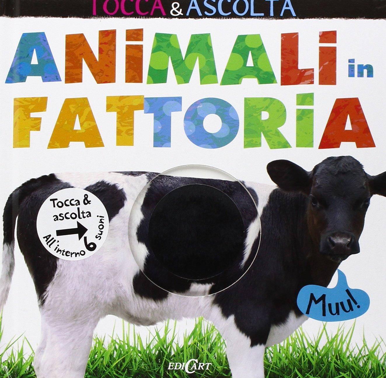 Animali in fattoria. Tocca & ascolta. Libro sonoro Copertina rigida – 5 nov 2015 aa.vv. Edicart 8847453887 LETTERATURA PER RAGAZZI