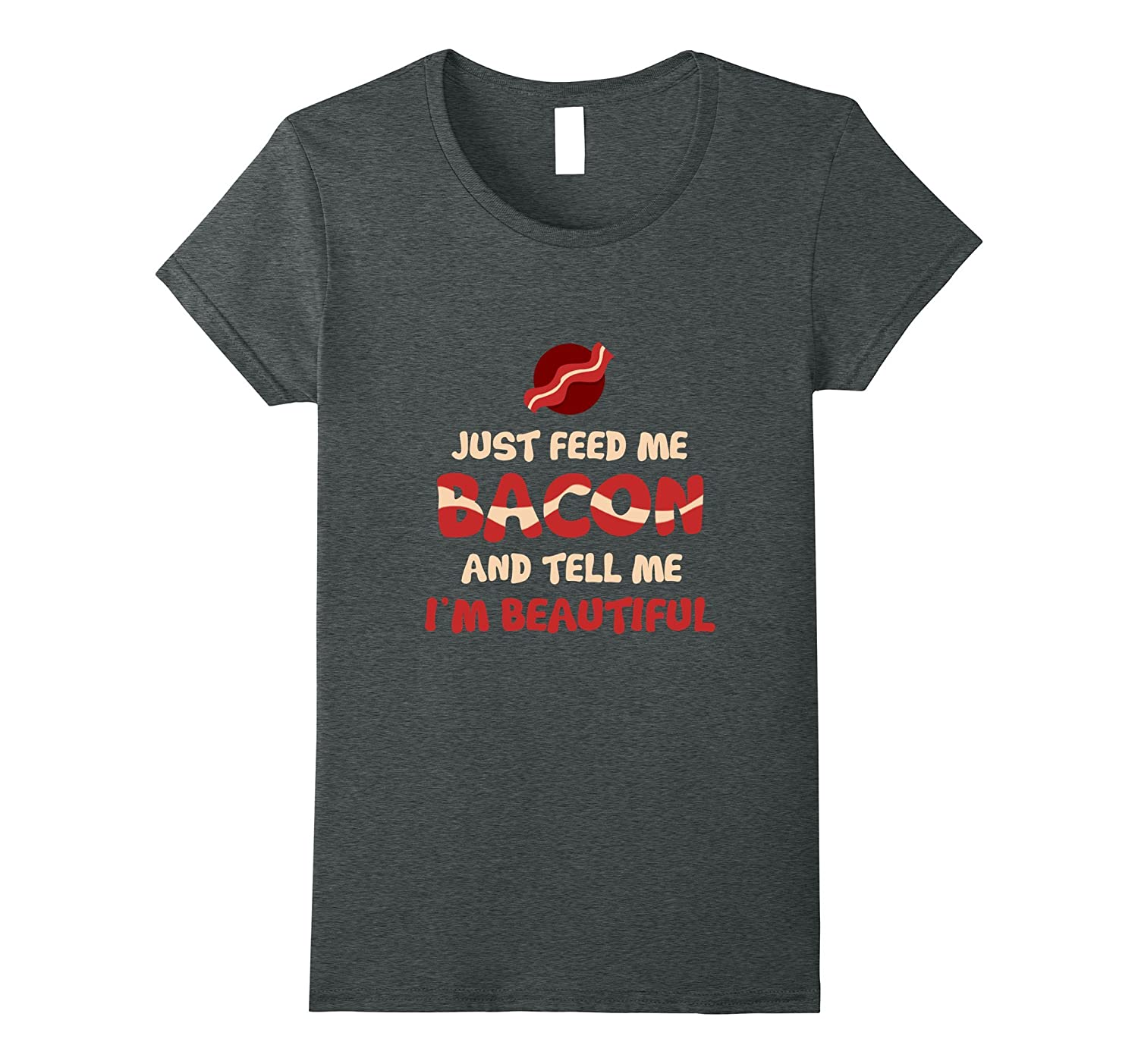 Funny Just Feed Me Bacon And Tell Me Im Beautiful T-shirt-Teevkd