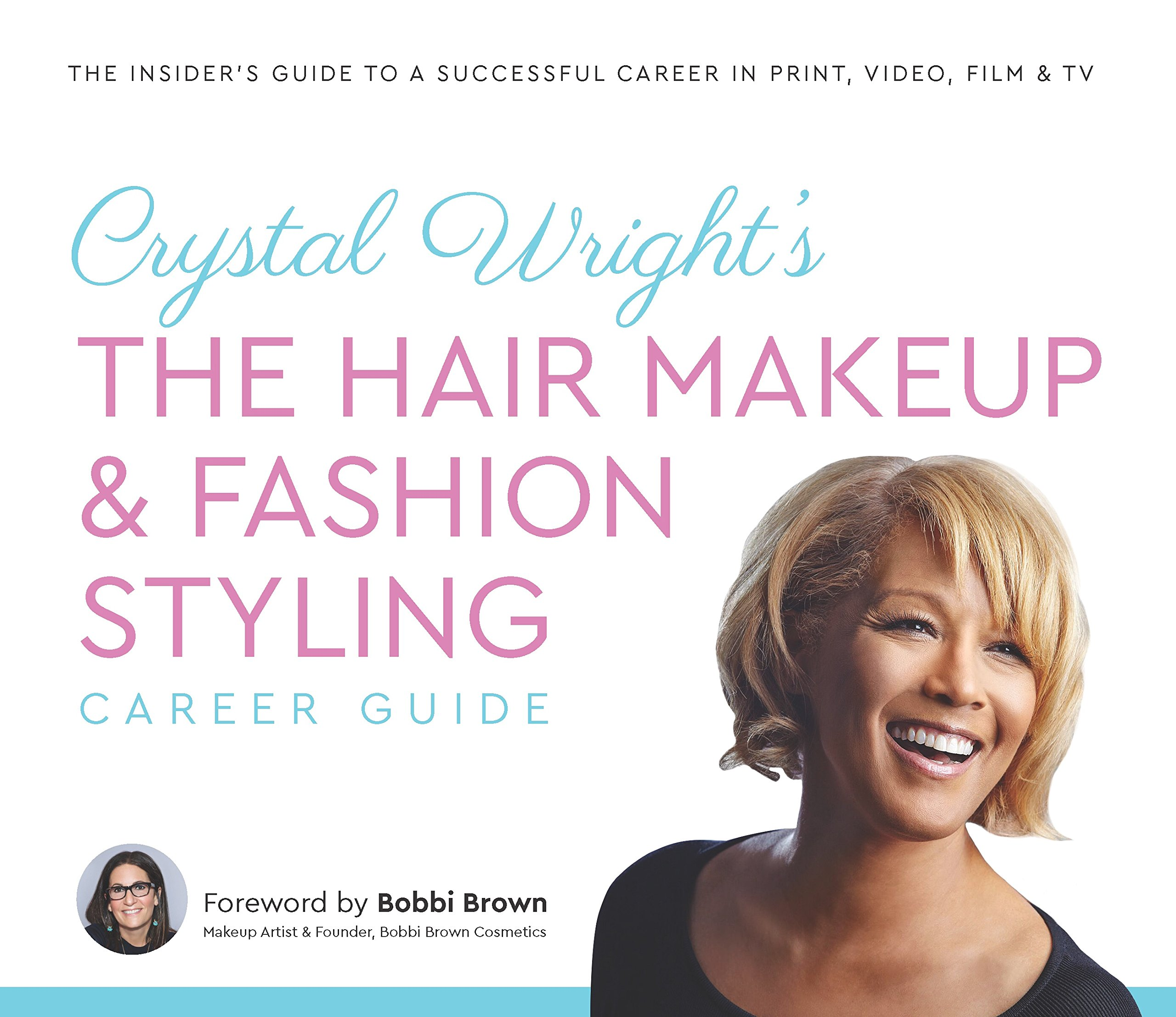 Read Online Crystal Wright's The Hair Makeup & Fashion Styling Career Guide: The Insider s Guide to a Successful Career in Print, Video, Film & TV pdf epub