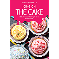 Icing on the Cake: 25 Buttercream Frosting Recipes from Scratch (English Edition)