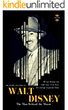 WALT DISNEY: The Man Behind the Mouse. The Entire Life Story. Biography, Facts & Quotes (Great Biographies Book 39)