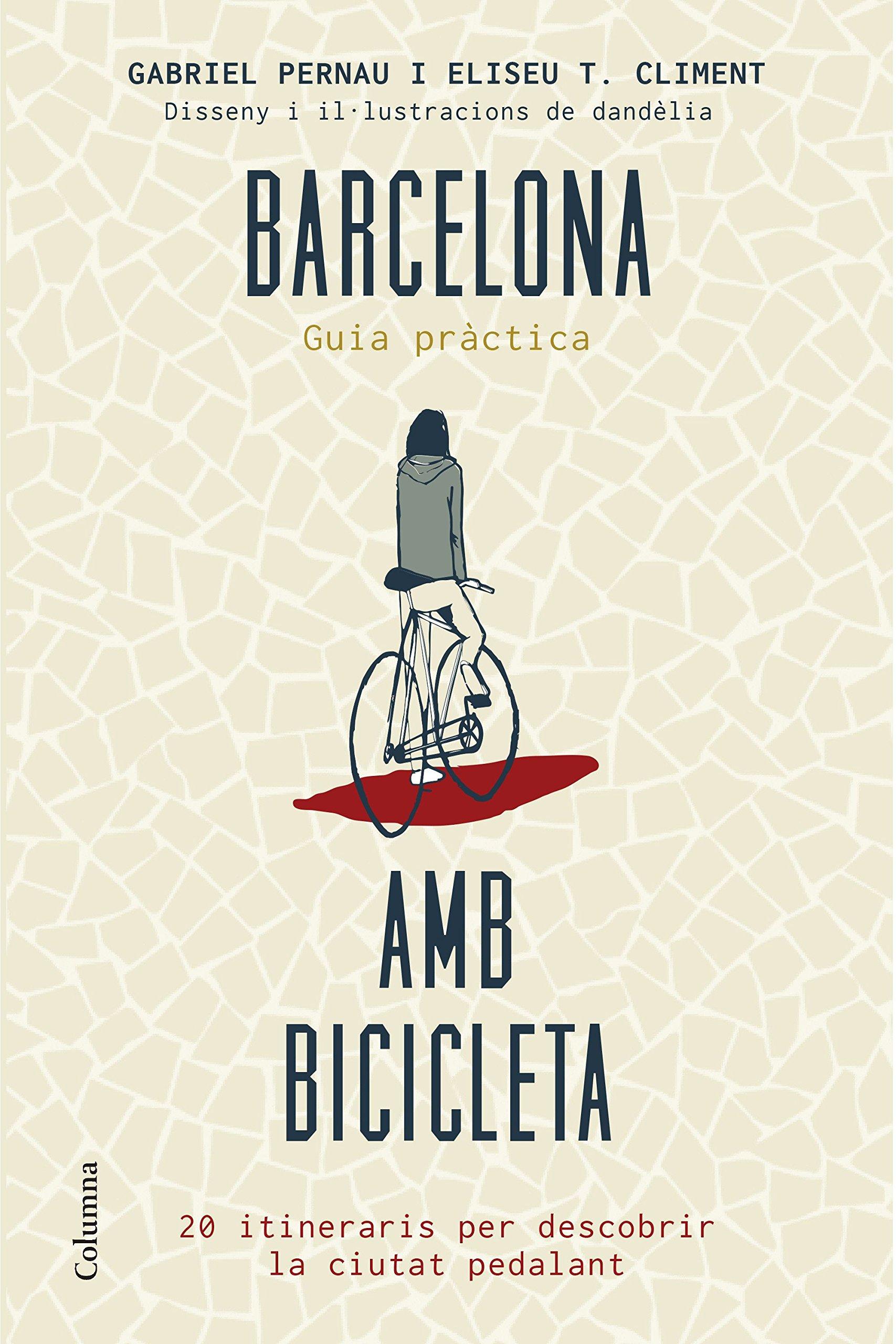 Barcelona amb bicicleta: 20 itineraris per descobrir la ciutat ...