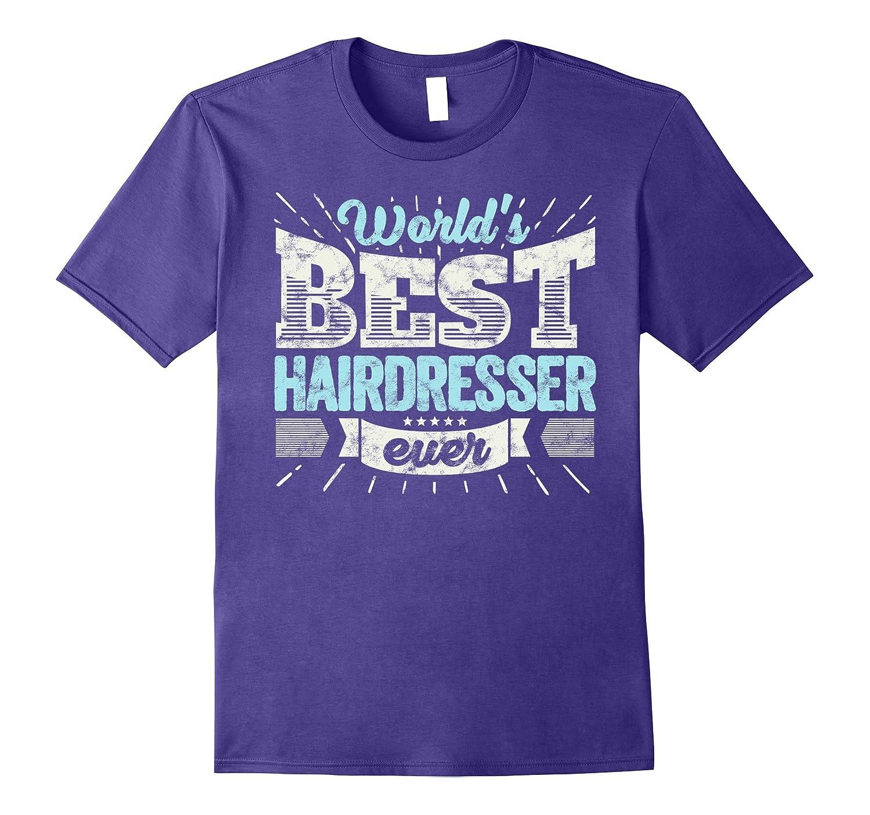 Worlds Best Hairdresser Ever Funny Gift Job Hair Salon Shirt-TJ