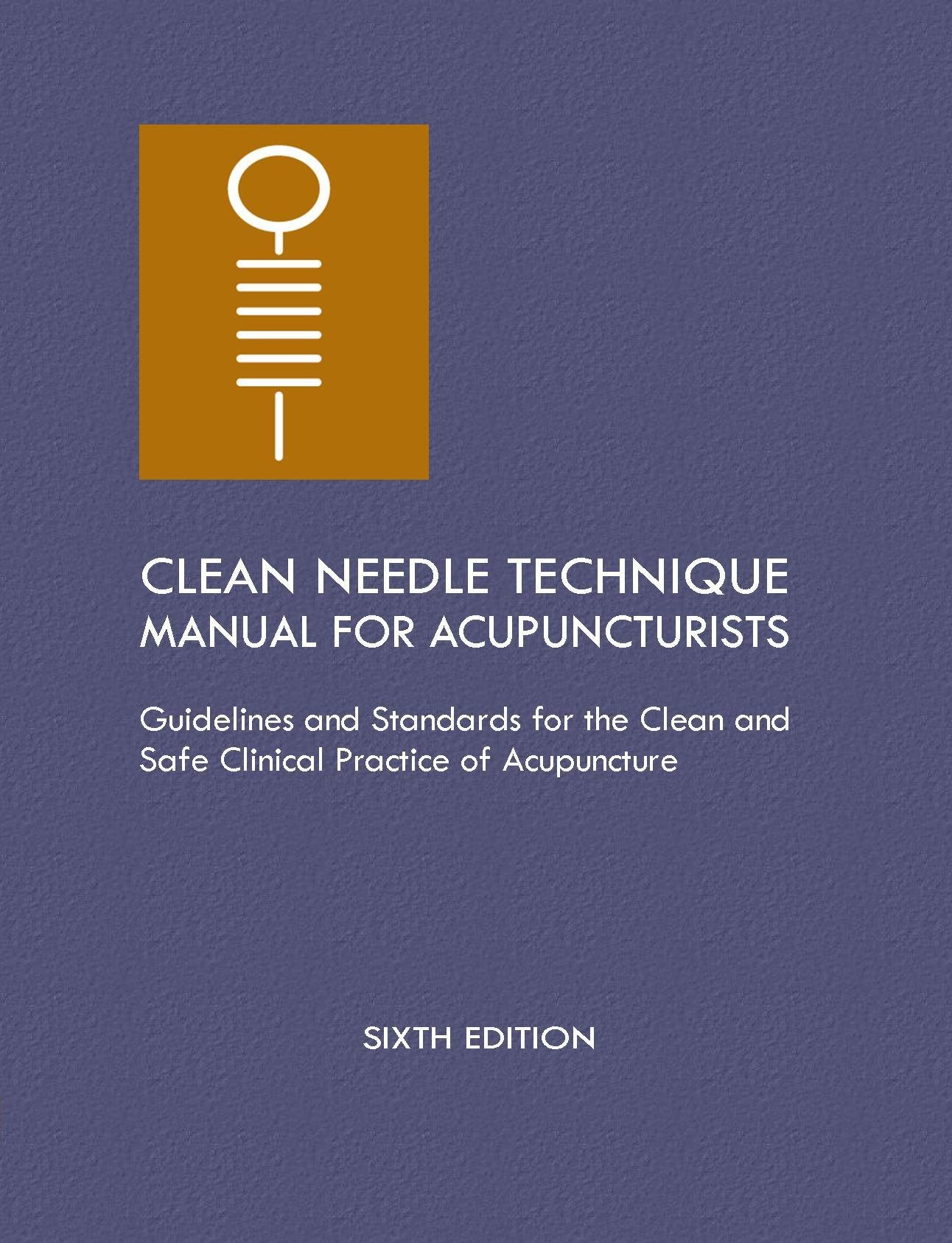 Clean Needle Technique Manual for Acupuncturists: Guidelines and Standards for the Clean and Safe Clinical Practice of Acupuncture, 6th Edition pdf