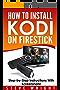 How to Install Kodi on Fire Stick: Install Kodi on Amazon Fire Stick: Step-By-Step Instructions with Screen Shots! (2017 Kodi User Guide, fire tv stick, kodi book, kodi fire tv stick, kodi stick)