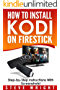 How to Install Kodi on Fire Stick: Install Kodi on Amazon Fire Stick: Step-By-Step Instructions with Screen Shots! (2017 Kodi User Guide, fire tv stick, kodi book, kodi fire tv stick, kodi stick)