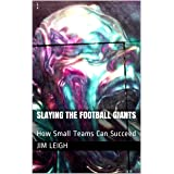 Slaying the Football Giants: How Small Teams Can Succeed