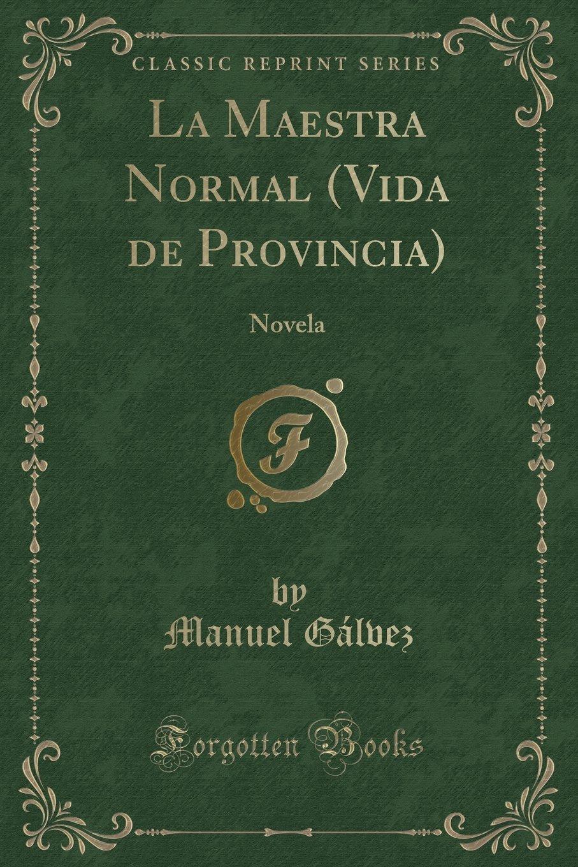 La Maestra Normal (Vida de Provincia): Novela (Classic Reprint) (Spanish Edition) ebook