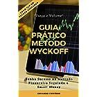GUIA PRÁTICO MÉTODO WYCKOFF PREÇO E VOLUME: Tenha Sucesso no Mercado Financeiro Seguindo o Smart Money