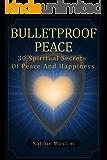 Bulletproof Peace: 30 Spiritual Secrets of Peace and Happiness