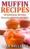 MUFFIN RECIPES: 50 Delicious All-time Favorite MUFFIN RECIPES