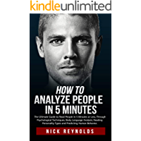HOW TO ANALYZE PEOPLE IN 5 MINUTES: The Ultimate Guide to Read People in 5 Minutes or Less. Through Psychological Techniques, Body Language Analysis and Reading Personality Types (English Edition)