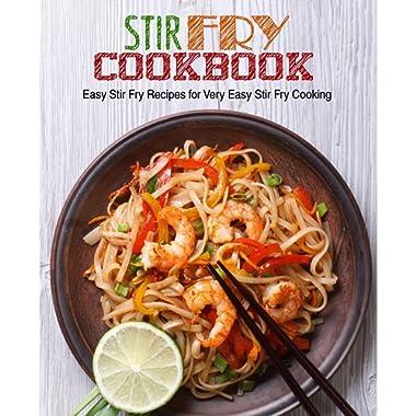 Stir Fry Cookbook: Easy Stir Fry Recipes for Very Easy Stir Fry Cooking