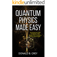 Quantum Physics Made Easy: The Introduction Guide For Beginners Who Flunked Maths And Science In Plain Simple English (English Edition)