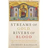 Streams of Gold, Rivers of Blood: The Rise and Fall of Byzantium, 955 A.D. to the First Crusade (Onassis Series in Hellenic C