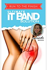 Ultimate IT Band Solution: How One Runner Solved the Pain for Good Kindle Edition