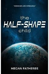 The Half-Shape Child (The Half-Shape Trilogy Book 1) Kindle Edition