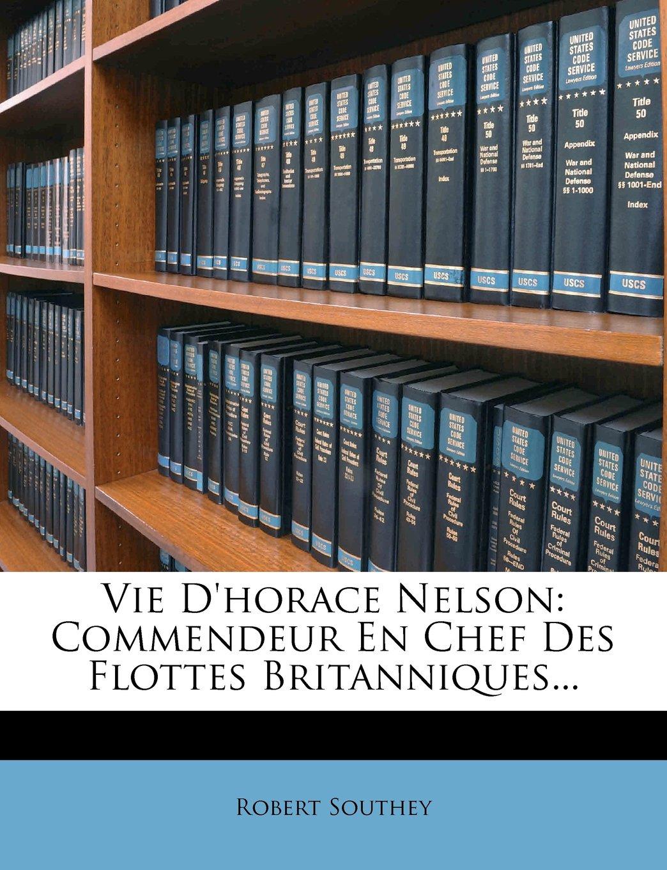 Vie D'horace Nelson: Commendeur En Chef Des Flottes Britanniques... (French Edition) PDF