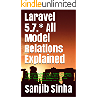 Laravel 5.7.* All Model Relations Explained: A detailed discussion of MVC Pattern, Migrations, Has many through, One to One,One to Many, Many to Many, ... and Many More (Mastering Laravel Book 1)