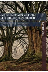 Music Composition Technique Builder, 3rd Edition: Practical Training for Composers. Vol. 2 (Composing Music) Kindle Edition