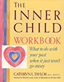 Inner Child Workbook: What to Do with Your Past When it Just Won't Go Away